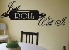 Just Roll With It  Kitchen  Vinyl Wall by SweetumsSignatures, $7.00