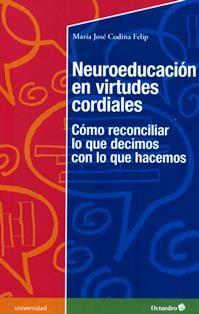 Neuroeducación en virtudes cordiales : cómo reconciliar lo que decimos con lo que hacemos / Maria José Codina Felip. LB 1025.3 C