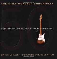The Stratocaster Chronicles: Celebrating 50 Years of the Fender Strat: Amazon.co.uk: Eric Clapton, Tom Wheeler: Books