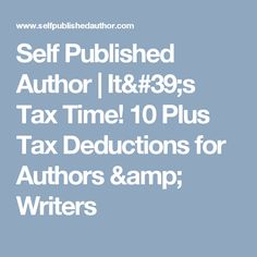 Self Published Author | It's Tax Time! 10 Plus Tax Deductions for Authors & Writers