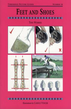Threshold Picture Guide No. 16 Feet and Shoes by Toni Webber | Quiller Publishing. A step-by-step guide to the horse's foot and the principles of correct shoeing. Includes: evolution and anatomy of the foot, unshod foot, balance and process, types of shoe, studs and their use, care, laminitis and more. #horse #pony #shoeing #care #laminitis #anatomy #foot