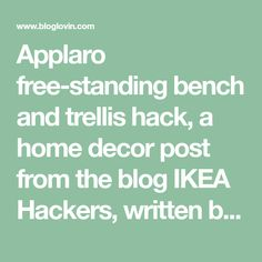 Applaro free-standing bench and trellis hack, a home decor post from the blog IKEA Hackers, written by Jules Yap on Bloglovin'