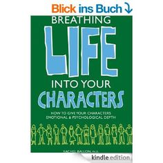 Breathing Life Into Your Characters: How to Give Your Characters Emotional and Psychological Depth eBook: Rachel Ballon: Amazon.de: Kindle-Shop