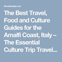 The Best Travel, Food and Culture Guides for the Amalfi Coast, Italy – The Essential Culture Trip Travel Guide to the Amalfi Coast.