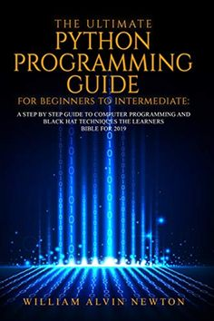 THE ULTIMATE PYTHON PROGRAMMING GUIDE FOR BEGINNERS TO INTERMEDIATE: A STEP BY STEP GUIDE TO COMPUTER PROGRAMMING 2019 PDF William Alvin Newton Independently published DescriptionIn The Ultimate Python Programming Guide for Beginners you will learn all the essential tools to become proficient in the python programming language. Learn how to install python in all major operating systems: Windows, Mac OS, and even Linux. You will be guided step by step from downloading the necessary files to…