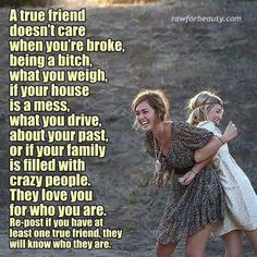 Im glad that the friends I have, are my friends.