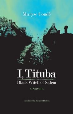 I, Tituba, Black Witch of Salem (CARAF Books: Caribbean and African Literature translated from the French) by Maryse Condé http://www.amazon.com/dp/0813927676/ref=cm_sw_r_pi_dp_.mu5vb1KB2GZF
