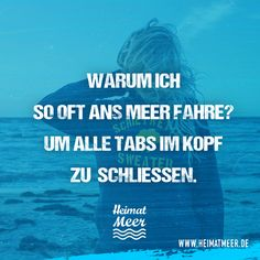 Warum ich so oft ans Meer fahre? Um alle Tabs im Kopf zu schließen.| Mee(h)r Sprüche vom Meer >>