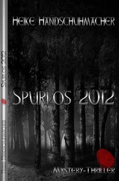 """Aktuell: Mystery-Thriller """"Spurlos 2012"""" von Heike Handschuhmacher ist als eBook und Print erschienen, http://www.amazon.de/dp/B00IGVATBU/ref=cm_sw_r_pi_dp_g6Bdtb0WVXJJG"""
