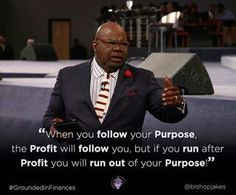 """A quote from Bishop Jakes on his series """" Grounded Finances"""". Bishop Jakes, Give Me Everything, Sunday Worship, Td Jakes, Run Out, Proverbs 31 Woman, I Deserve, Inspirational Quotes, Motivational"""