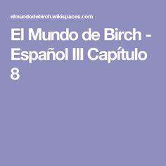 El Mundo de Birch - Español III Capítulo 8