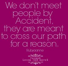 Destiny Love Quotes Classy We Don't Meet Peopleaccidentthey Are Ment To Pass Our Paths