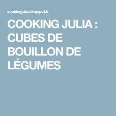 COOKING JULIA : CUBES DE BOUILLON DE LÉGUMES