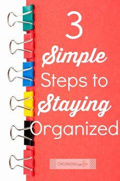 3 Simple Steps to Staying Organized :: OrganizingMadeFun.com