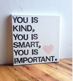 for a kids bedroom maybe? (although I would change is to are) 12X12 Canvas Sign You Is Kind You Is Smart You by EpiphanysCorner. $25.00 USD, via Etsy *Might be a cute DIY idea for a friend.