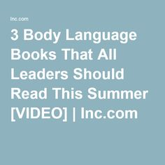 3 Body Language Books That All Leaders Should Read This Summer [VIDEO] | Inc.com
