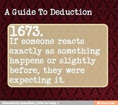 "A Guide to Deduction. There's an episode of Psych (""Gus Walks into a Bank"") where Shawn uses this as a clue. Someone reacts slightly before a man pulls a gun and tells him to put his hands up (or something like that)."