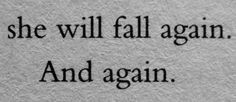 i do, but its the fact that i get up again in order to be able to fall again thats important :)