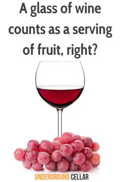A glass of wine counts as a serving of fruit, right?