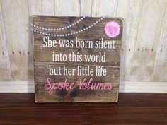 She was born silent into this world but her little life spoke volumes/ memorial rustic sign/ baby death sign/ stillborn memorial sign