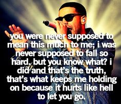 drake quote. When I read this I broke down, because it made me think of you. I hate what you have done to me