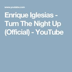 Enrique Iglesias - Turn The Night Up (Official) - YouTube