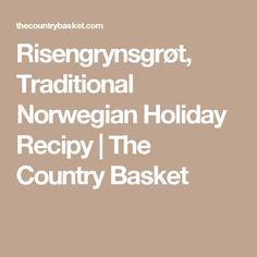 Risengrynsgrøt, Traditional Norwegian Holiday Recipy | The Country Basket