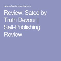 Review: Sated by Truth Devour | Self-Publishing Review