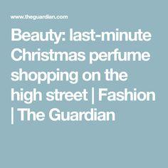 Beauty: last-minute Christmas perfume shopping on the high street | Fashion | The Guardian