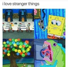 *wheeze* wHO DID THIS I hate Sponge Bob, but I LOVE stranger things. . . this is great and lame at the same time. #Impressed with the people in the internet