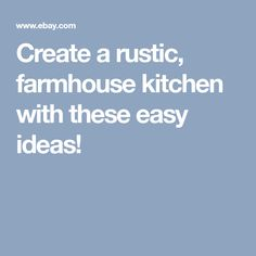 Create a rustic, farmhouse kitchen with these easy ideas!