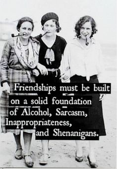 Well I am not inappropriate and i don't drink but ..... ohhhh myyyyy  it is  that  sarcasm and shenanigans ....  That get us alllllllll in trouble !!..?????    Isn't it fun ?!?!....   Lol lol lol ....... Ooooooo   ; )  happy week end !