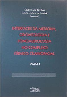 Interfaces da Medicina - Odontologia e Fonoaudiologia no Complexo Cérvico-craniofacial - Vol. 1