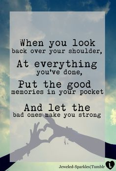 Put the good #memories in your pocket, and let the bad ones make you strong. #quotes
