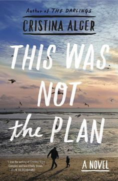 Cristina Alger – author of This Was Not the Plan and The Darlings. An incisive, hilarious, and tender exploration of fatherhood, love, and family life through the story of a widower who attempts to become the father he didn't know he could be.