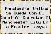 http://tecnoautos.com/wp-content/uploads/imagenes/tendencias/thumbs/manchester-united-se-queda-con-el-derbi-al-derrotar-al-manchester-city-en-la-premier-league.jpg Manchester City vs Manchester United. Manchester United se queda con el derbi al derrotar al Manchester City en la Premier League, Enlaces, Imágenes, Videos y Tweets - http://tecnoautos.com/actualidad/manchester-city-vs-manchester-united-manchester-united-se-queda-con-el-derbi-al-derrotar-al-manchester-city-en-la