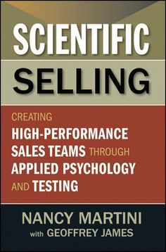 Scientific Selling: Creating High Performance Sales Teams through Applied Psychology and Testing by Nancy Martini. $16.14. 216 pages. Author: Nancy Martini. Publication: April 10, 2012. Publisher: Wiley; 1 edition (April 10, 2012)