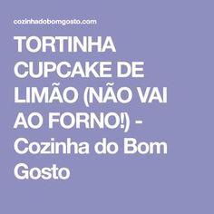 TORTINHA CUPCAKE DE LIMÃO (NÃO VAI AO FORNO!) - Cozinha do Bom Gosto