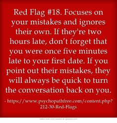 Red Flag Focuses on your mistakes and ignores their own. If they're two hours late, don't forget that you were once five minutes late to your first date. If you point out their mistakes, they will always be quick to turn the conversation back on you. Narcissistic People, Narcissistic Behavior, Narcissistic Sociopath, Narcissistic Personality Disorder, Abusive Relationship, Toxic Relationships, Relationship Red Flags, Relationship Quotes, Affirmations