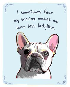 French Bulldog 5x7 Print of Original Painting with phrase. $12.00, via Etsy.