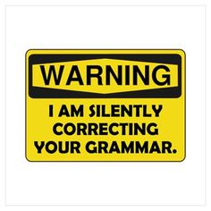 funny warning poster for english nerds - warning I am silently correcting your grammar