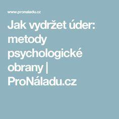 Jak vydržet úder: metody psychologické obrany   ProNáladu.cz Reiki, Education, Motivation, Health, Fitness, Quotes, Inspiration, Psychology Programs, Quotations