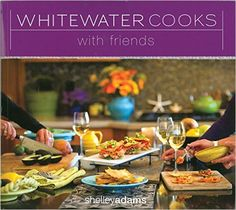 Whitewater Cooks with Friends: Shelley Adams: 9780981142418: Books - Amazon.ca