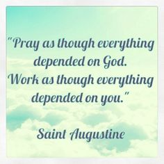 """Pray as though everything depended on God. Work as though everything depended on you.""    Saint Augustine    #quotes #motivation #inspiration"