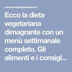 Ecco la dieta vegetariana dimagrante con un menù settimanale completo. Gli alimenti e i consigli per seguire un'alimentazione vegetariana.
