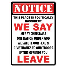 """NOTICE - This place is politically incorrect. We say Merry Christmas, One…"