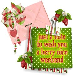 Just a note to wish you a berry nice weekend friend weekend friday sunday saturday greeting graphic weekend greeting