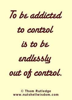 Whatever! I'm a control freak & unfortunately will die a control freak.