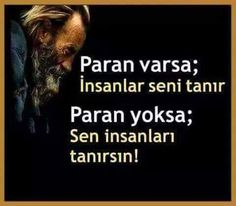 Paran varsa insanlar seni tanır, paran yoksa sen insanları tanırsın www.love.gen.tr #Aşk #Sevgi Meaningful Words, Karma, Affirmations, Love You, Wisdom, Writing, Quotes, Movie Posters, Community