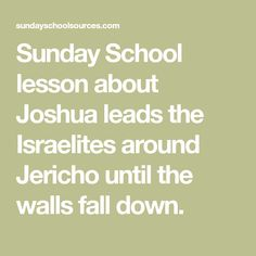 Sunday School lesson about Joshua leads the Israelites around Jericho until the walls fall down.